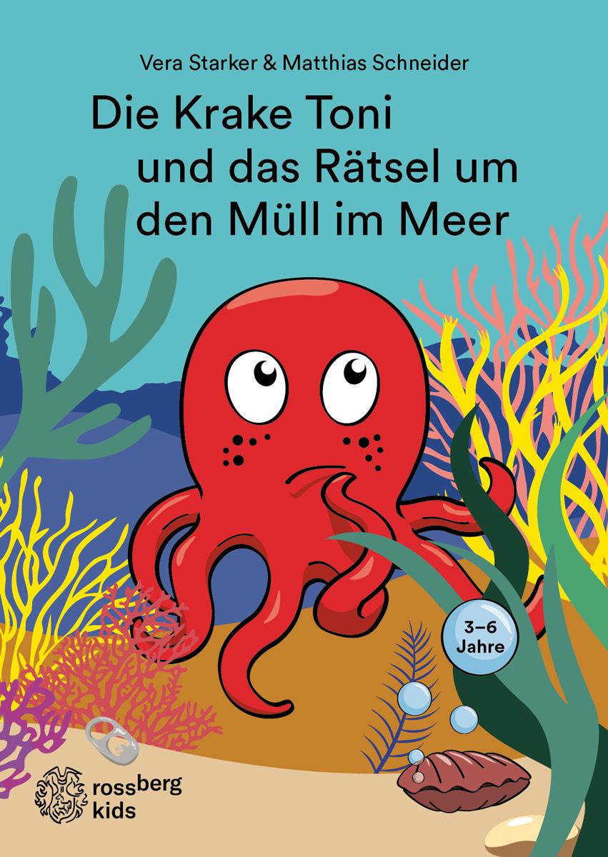 Die Krake Toni und das Rätsel um den Müll im Meer (3-6 Jahre). Rossberg kids in der RBV Verlag GmbH
