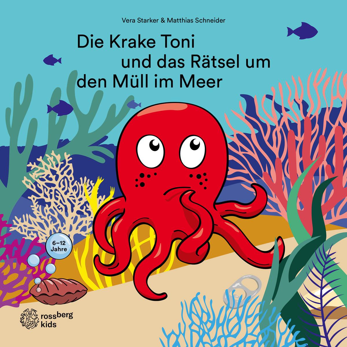 Die Krake Toni und das Rätsel um den Müll im Meer. Rossberg kids in der RBV Verlag GmbH